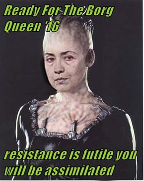 Ready For The Borg Queen '16  resistance is futile you will be assimilated