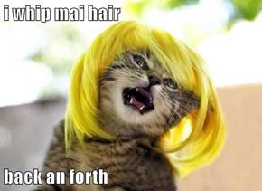 i whip mai hair   back an forth