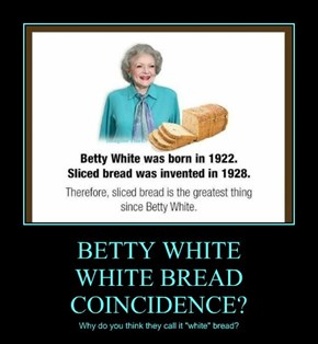 BETTY WHITE WHITE BREAD COINCIDENCE?