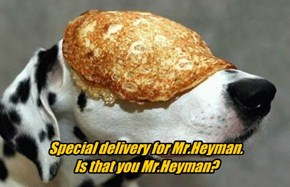 Special delivery for Mr.Heyman. Is that you Mr.Heyman?