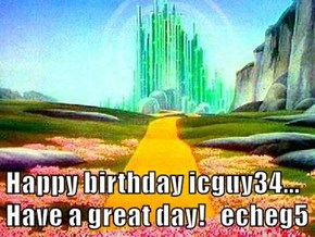 Happy birthday icguy34... Have a great day!   echeg5