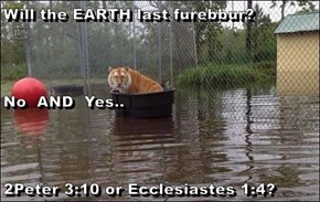 Will the EARTH last furebbur? No  AND  Yes.. 2Peter 3:10 or Ecclesiastes 1:4?