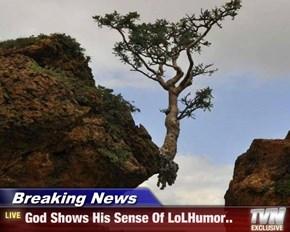 Breaking News - God Shows His Sense Of LoLHumor..