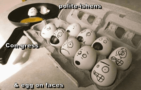 polite-ishens   Con-gress       & egg on faces