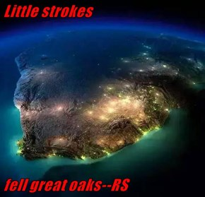 Little strokes  fell great oaks--RS