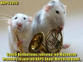 KKPS 2015:  Coach Bellbottoms rekruted teh Muchacho brudders to join teh KKPS Skool Marching Band..