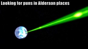 Looking for puns in Alderaan places