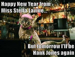Happy New Year from                       Miss Stella Lavine...  But tomorrow I'll be                          Hank Jones again
