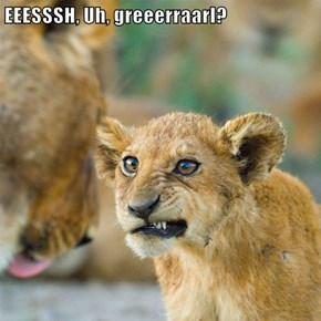 EEESSSH, Uh, greeerraarl?