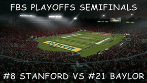 FBS PLAYOFFS SEMIFINALS  #8 STANFORD VS #21 BAYLOR