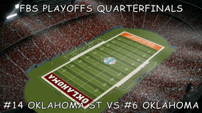 FBS PLAYOFFS QUARTERFINALS  #14 OKLAHOMA ST VS #6 OKLAHOMA