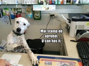Mai stamp ob aprobal.  U can has it.