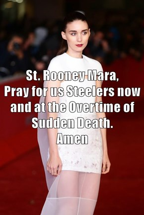 St. Rooney Mara,                 Pray for us Steelers now and at the Overtime of Sudden Death.               Amen