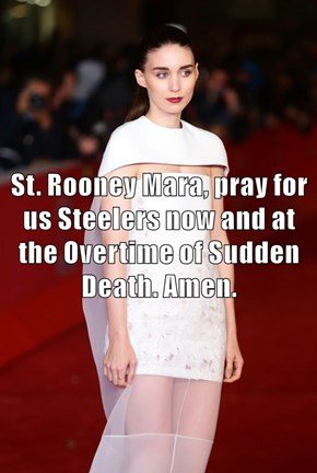 St. Rooney Mara, pray for us Steelers now and at the Overtime of Sudden Death. Amen.