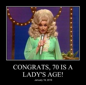 CONGRATS, 70 IS A LADY'S AGE!