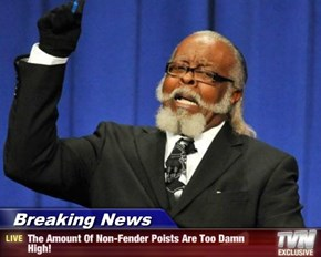 Breaking News - The Amount Of Non-Fender Poists Are Too Damn High!