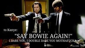 """""""SAY BOWIE AGAIN!"""""""