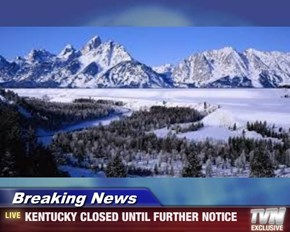 Breaking News - KENTUCKY CLOSED UNTIL FURTHER NOTICE