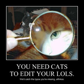 YOU NEED CATS TO EDIT YOUR LOLS.