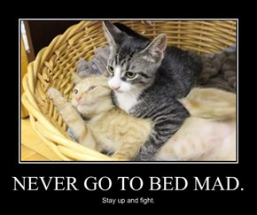 NEVER GO TO BED MAD.