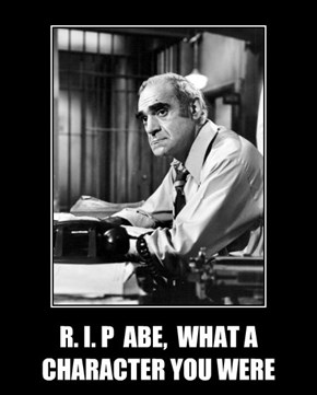 R. I. P  ABE,  WHAT A  CHARACTER YOU WERE