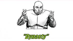 """""""Dynasty"""""""