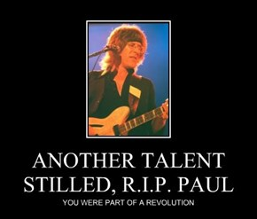 ANOTHER TALENT STILLED, R.I.P. PAUL