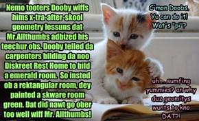 Dooby, who'z moar artistik, hates maffs!