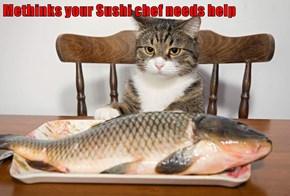Methinks your Sushi chef needs help