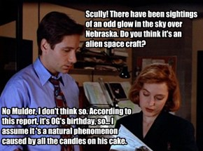 Scully! There have been sightings of an odd glow in the sky over Nebraska. Do you think it's an alien space craft?
