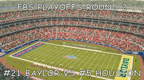 FBS PLAYOFFS ROUND 2  #21 BAYLOR VS #5 HOUSTON