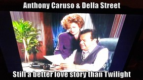Anthony Caruso & Della Street  Still a better love story than Twilight
