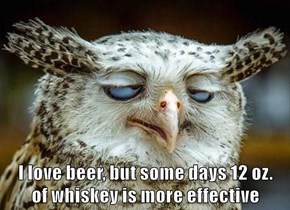 12 oz. of whiskey is more effective
