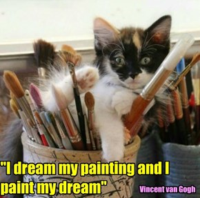 """I dream my painting and I paint my dream"""