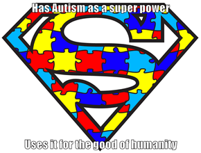 Has Autism as a super power  Uses it for the good of humanity