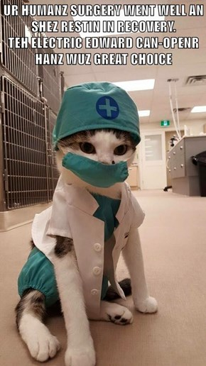 UR HUMANZ SURGERY WENT WELL AN SHEZ RESTIN IN RECOVERY.                      TEH ELECTRIC EDWARD CAN-OPENR HANZ WUZ GREAT CHOICE