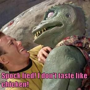 Spock lied! I don't taste like chicken!