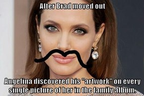 "After Brad moved out  Angelina discovered his ""artwork"" on every single picture of her in the family album."