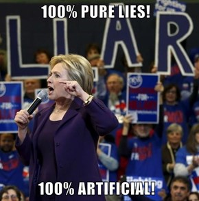 100% PURE LIES!                       100% ARTIFICIAL!