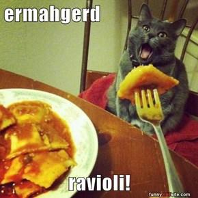 ermahgerd  ravioli!
