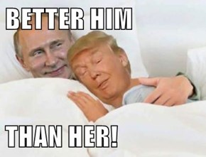 BETTER HIM  THAN HER!