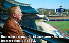 Thanks for a wonderful 67 year career, Mr. Scully. You were simply the best.