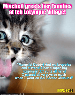 Rio LoLympics: At teh LoLympic Village, when sweet Mischief unexpectedly sees her family enter teh front entranse, Mishcief is obercom wiff joy and haz a bery big smile on her face!
