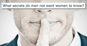 "These Men Are Ready To Spill the Beans on a Few ""Man Secrets"" That Just Confirm What Women Already Suspected"