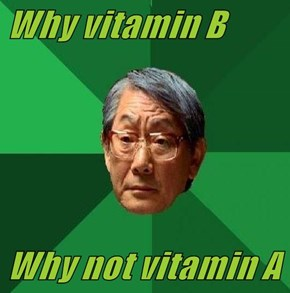 Why vitamin B  Why not vitamin A