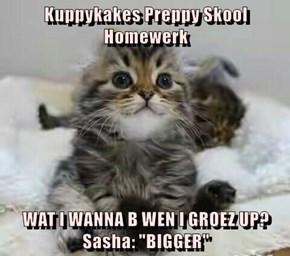 "Kuppykakes Preppy Skool Homewerk   WAT I WANNA B WEN I GROEZ UP? Sasha: ""BIGGER"""