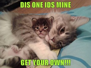 DIS ONE IDS MINE   GET YOUR OWN!!!