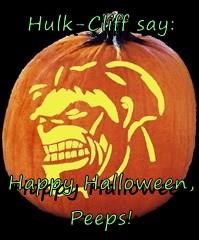 Hulk-Cliff say:   Happy Halloween, Peeps!