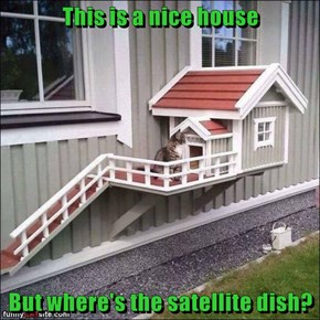 This is a nice house  But where's the satellite dish?