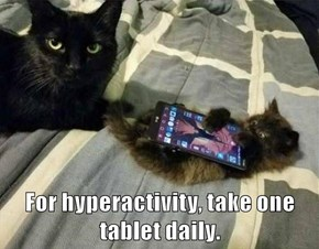 For hyperactivity, take one tablet daily.